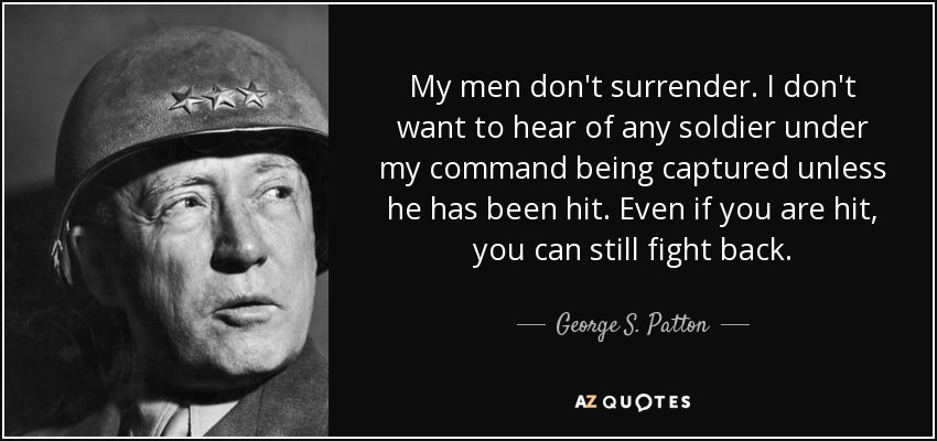 quote-my-men-don-t-surrender-i-don-t-want-to-hear-of-any-soldier-under-my-command-being-captured-george-s-patton-55-40-46.jpg